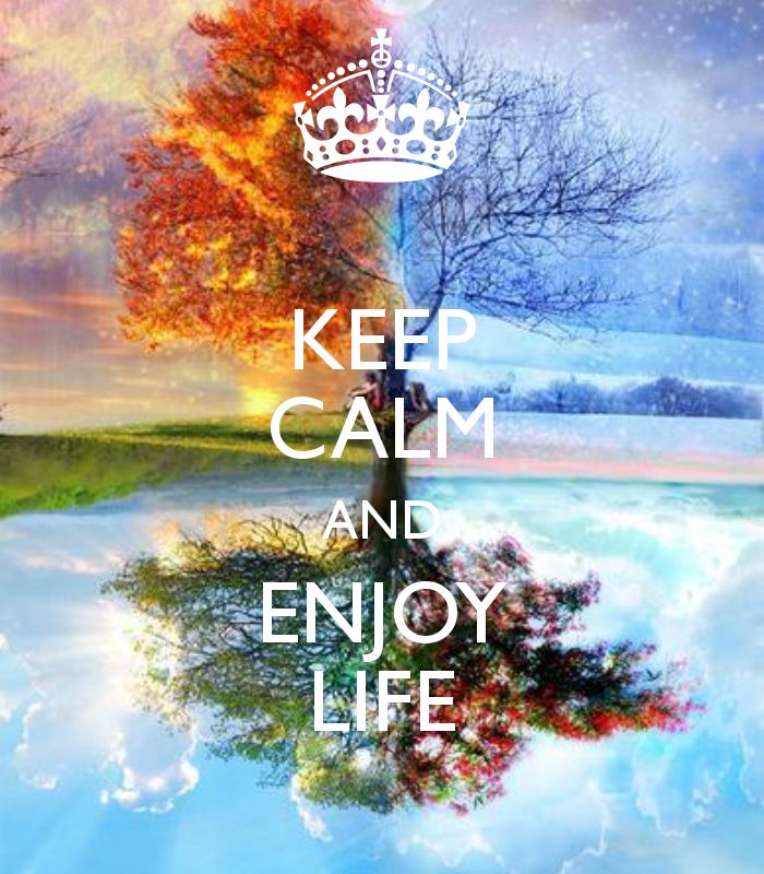 Keep Calm and enjoy life.... Just had the best 2 weeks off doing exactly that...enjoying life with my family & friends :)