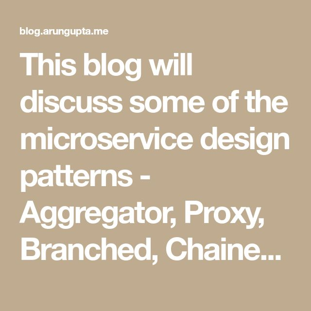 This blog will discuss some of the microservice design patterns - Aggregator, Proxy, Branched, Chained, Shared Data, Asynchronous Messaging.