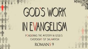Pastor Mike Fabarez ~ God's Work in Evangelism 1 ~ Pondering the Mystery in God's Oversight of Salvation ~  Romans 9:1-33