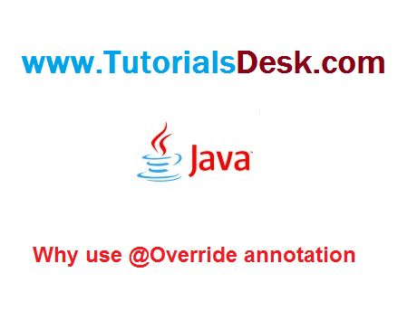 Why use @Override annotation in Java Tutorial with Examples