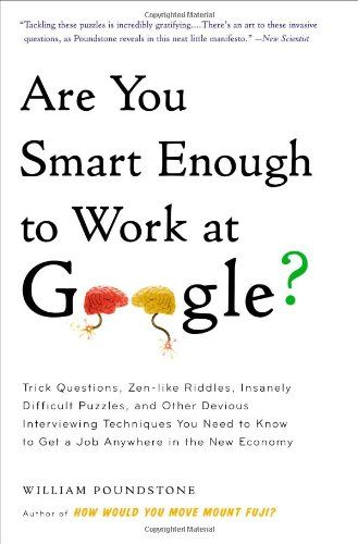 Are You Smart Enough to Work at Google?: Trick Questions, Zen-Like Riddles, Insanely Difficult Puzzles, and Other Devious Interviewing Techniques You de William Poundstone https://www.amazon.es/dp/0316099988/ref=cm_sw_r_pi_dp_s6Jaxb53NTRD9