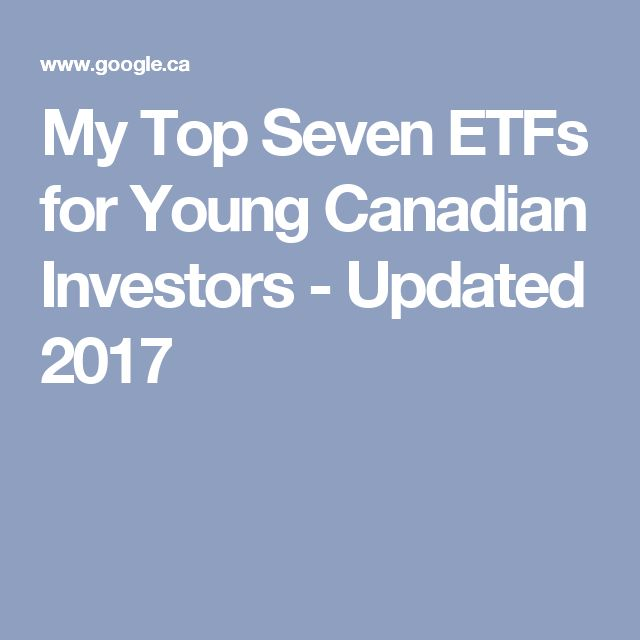 My Top Seven ETFs for Young Canadian Investors - Updated 2017