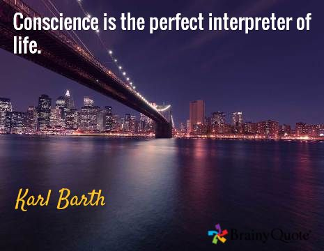 Conscience is the perfect interpreter of life. / Karl Barth