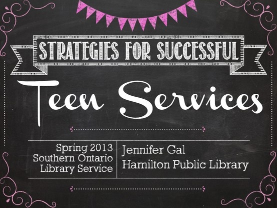 """""""Strategies for Successful Teen Services"""" -  a SlideShare presentation from the Spring 2013 Southern Ontario Library Service"""