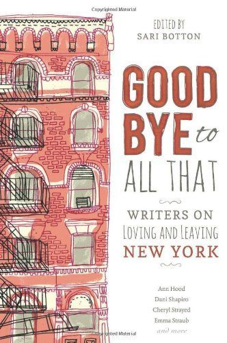 Goodbye to All That: Writers on Loving and Leaving New York:Amazon:Books