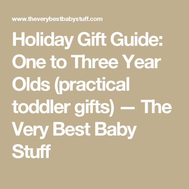 Holiday Gift Guide: One to Three Year Olds (practical toddler gifts) — The Very Best Baby Stuff