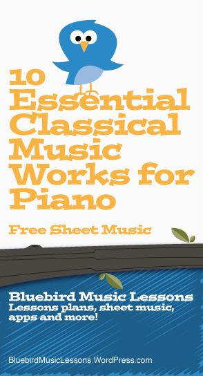 10 Essential Classical Music Works for Piano | Free Sheet Music - Bluebird Music Lessons Blog
