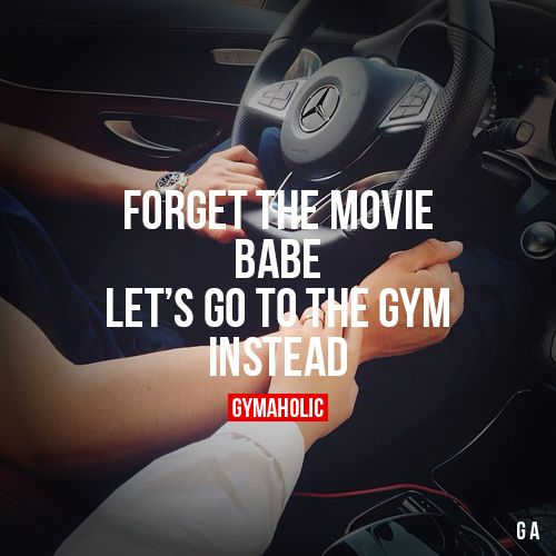 Forget The Movie babeLet's go to the gym instead.http://www.gymaholic.co