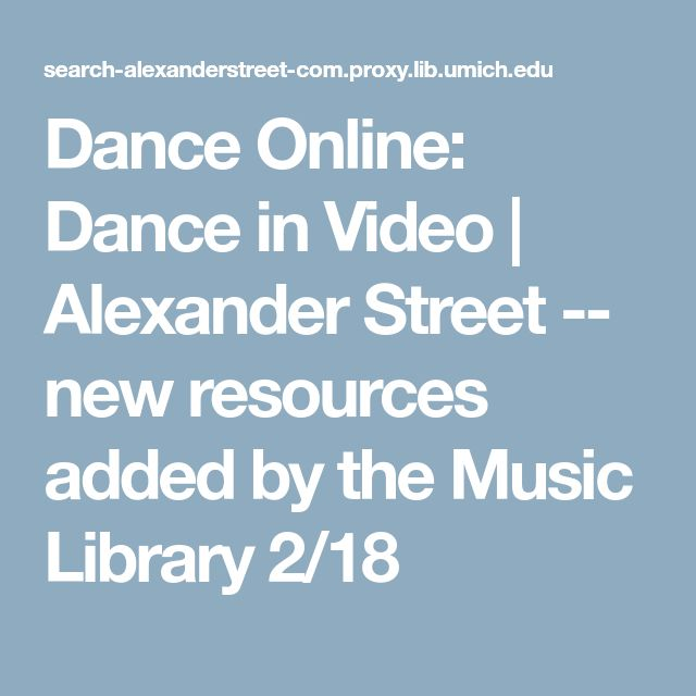 Dance Online: Dance in Video |  Alexander Street -- new resources added by the Music Library 2/18