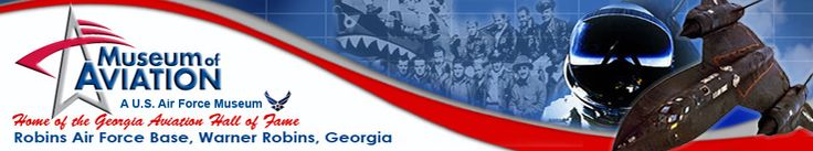 Great Field Trip... Museum of Aviation GA Highway 247 at Russell Parkway Warner Robins, GA 31088 (478) 923-6600