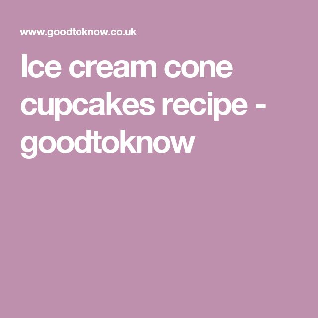 Ice cream cone cupcakes recipe - goodtoknow