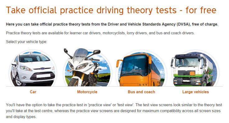 Here you can take official practice theory tests from DVSA, free of charge. For learner car drivers, motorcyclists, lorry drivers, and bus and coach drivers.
