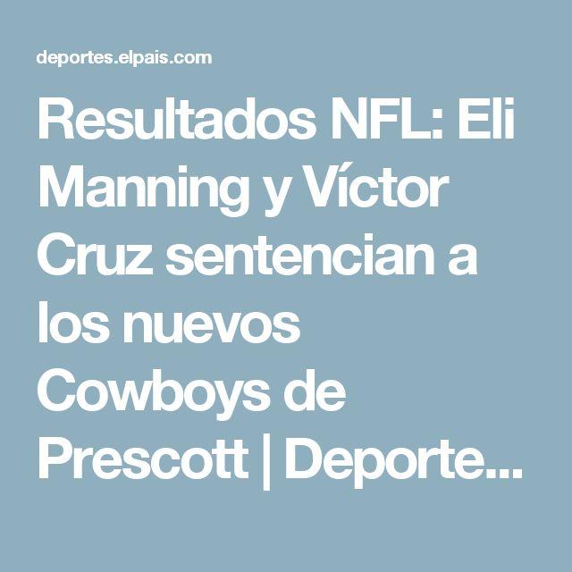 Resultados NFL: Eli Manning y Víctor Cruz sentencian a los nuevos Cowboys de Prescott | Deportes | EL PAÍS
