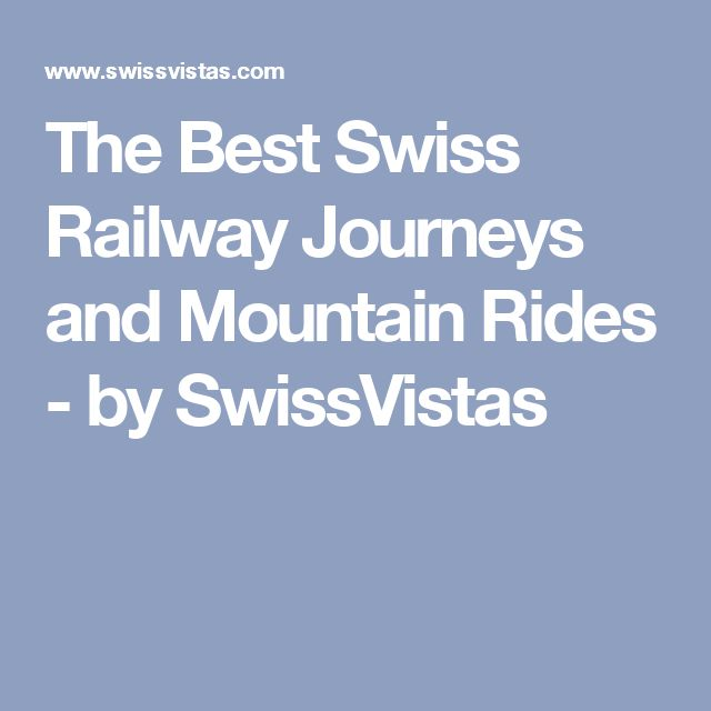 The Best Swiss Railway Journeys and Mountain Rides - by SwissVistas