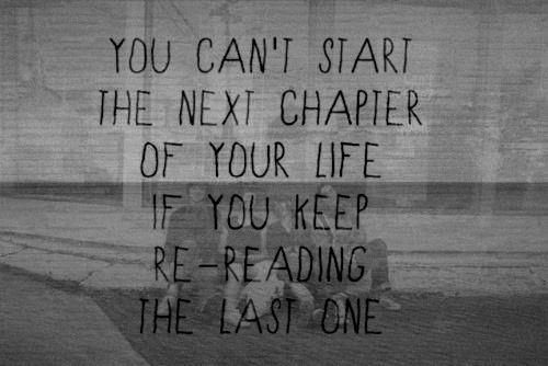 Can't start the next chapter: Books, Remember This, Life, Sotrue, Truths, So True, Keep Moving Forward, Inspiration Quotes, New Chapter