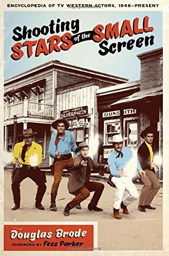 Shooting Stars of the Small Screen: Encyclopedia of TV Western Actors, 1946âPresent (Ellen and Edward Randall Series)