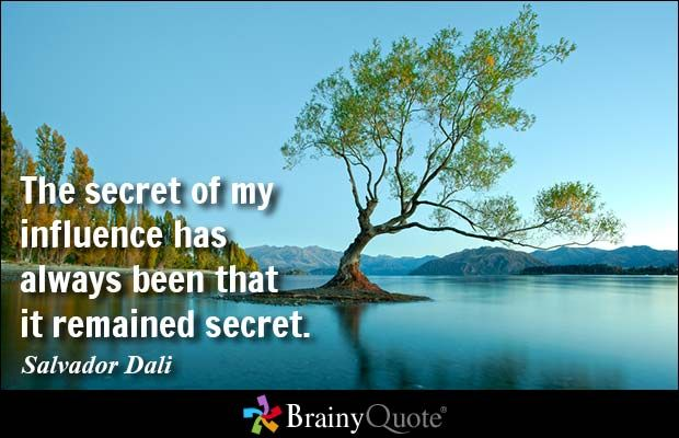 The secret of my influence has always been that it remained secret. - Salvador Dali