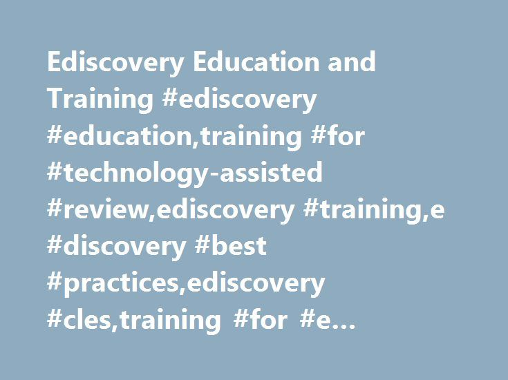 Ediscovery Education and Training #ediscovery #education,training #for #technology-assisted #review,ediscovery #training,e #discovery #best #practices,ediscovery #cles,training #for #e #discovery http://sierra-leone.remmont.com/ediscovery-education-and-training-ediscovery-educationtraining-for-technology-assisted-reviewediscovery-traininge-discovery-best-practicesediscovery-clestraining-for-e-discovery/  # Educating today's ediscovery professionals. Expand Your Ediscovery Knowledge Keep…