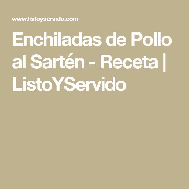 Enchiladas de Pollo al Sartén - Receta | ListoYServido