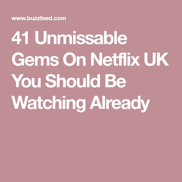 41 Unmissable Gems On Netflix UK You Should Be Watching Already
