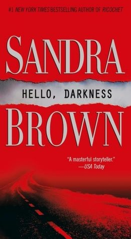Hello, Darkness by Sandra Brown. The book that started my love of all things Sandra Brown