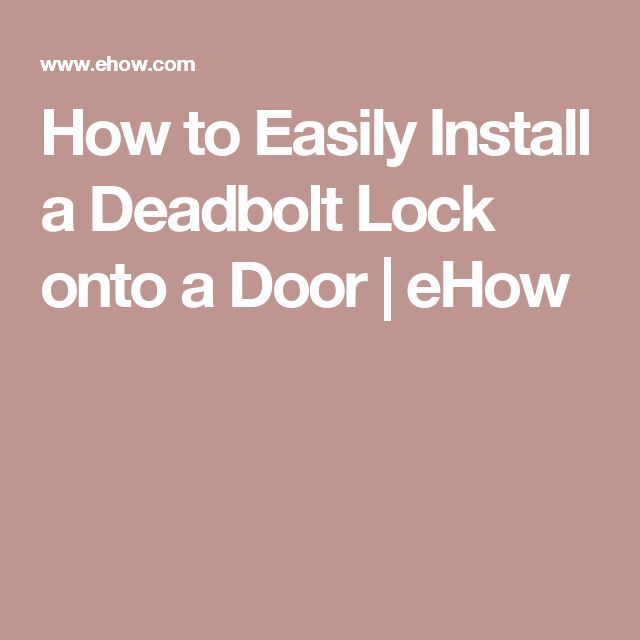 How to Easily Install a Deadbolt Lock onto a Door   eHow