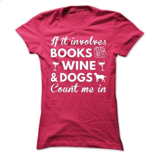 Books, Wine and Dogs - #men shirts #girls hoodies. ORDER HERE => https://www.sunfrog.com/Hobby/Books-Wine-and-Dogs-Ladies.html?60505