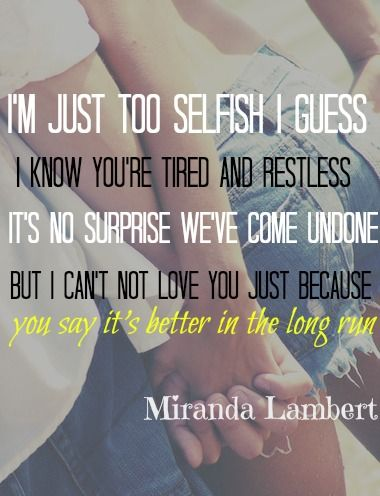 Miranda Lambert Song Lyrics Song: Better In The Long Run Album: Four The Record.. yes i can ...i dont luv you