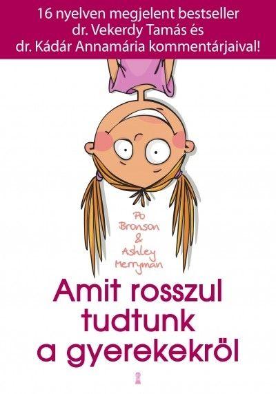 Amit rosszul tudtunk a gyerekekről (könyv) - Po Bronson - Ashley Merryman | rukkola.hu