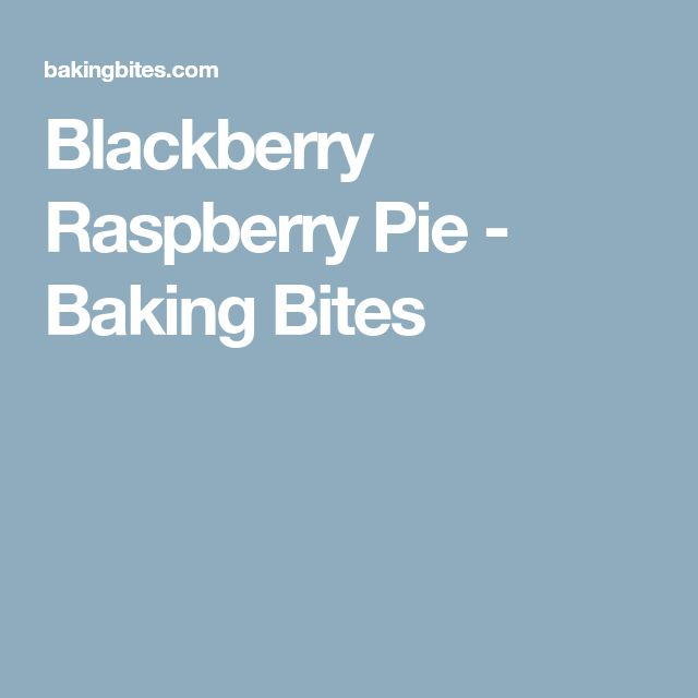 Blackberry Raspberry Pie - Baking Bites