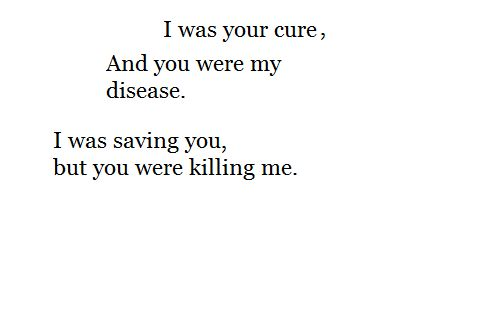 And you couldn't have been more cruel when I needed you most.