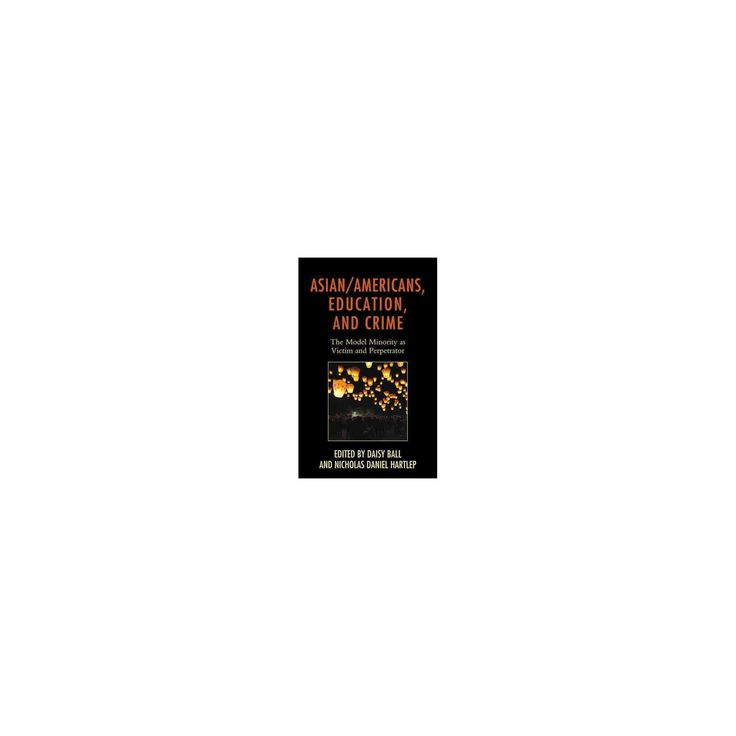 Asian-Americans, Education, and Crime : The Model Minority As Victim and Perpetrator (Hardcover)