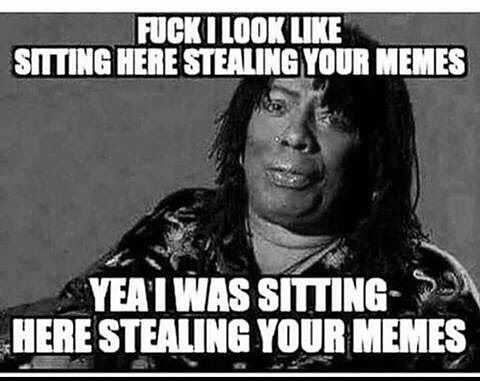 Of course I steal you memes it's not like you created them. If you create I share. If you steal I steal. #nyctalking #keepitreal #humor #meme