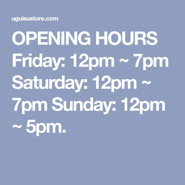OPENING HOURS Friday: 12pm ~ 7pm Saturday: 12pm ~ 7pm Sunday: 12pm ~ 5pm.