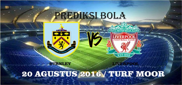 Prediksi Burnley vs Liverpool 20 Agustus 2016