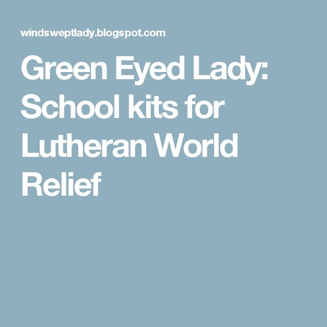 Green Eyed Lady: School kits for Lutheran World Relief