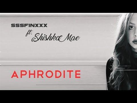Sssfinxxx & Shishka Mae - Aphrodite - YouTube