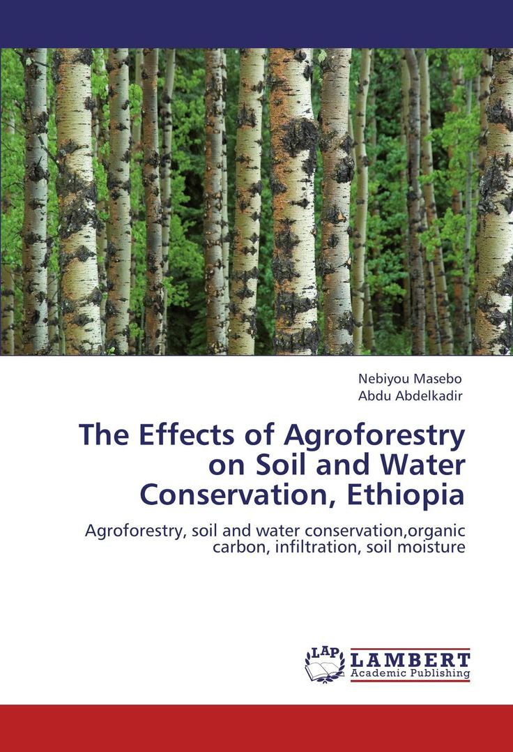The Effects of Agroforestry on Soil and Water Conservation, Ethiopia: Agroforestry, soil and water conservation,organic carbon, infiltration, soil moisture Price:$64.0