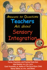 Looking for practical advice on sensory processing disorder, sometimes called sensory integration dysfunction? You need this resource book, Answers to Questions Teachers Ask about Sensory Integration: Forms, Checklists, and Practical Tools for Parents and Teachers by Jane Koomar, Carol Kranowitz, Stacey Szklut, et al. READ review >>