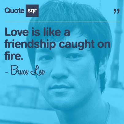 Love is like a friendship caught on fire. - Bruce Lee  #quotesqr #quotes #lovequotes