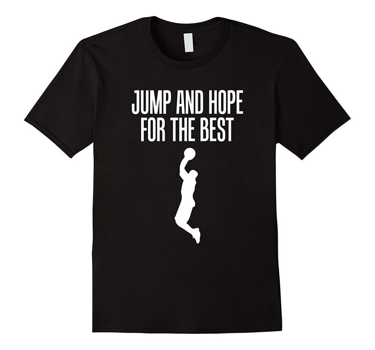 Jump And Hope For The Best Tshirt in a variety of colors and sizes