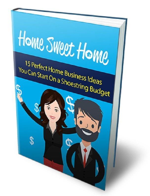 Home Sweet Home   Book----15 Perfect Home Business Ideas --on shoestring budget