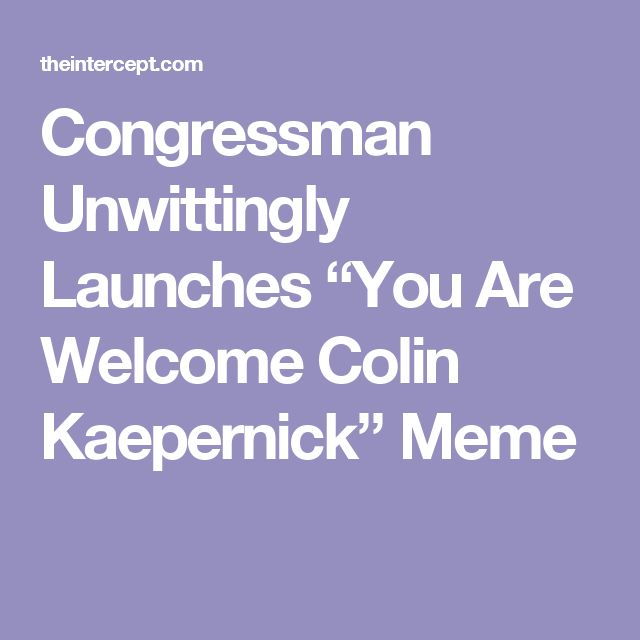"Congressman Unwittingly Launches ""You Are Welcome Colin Kaepernick"" Meme"