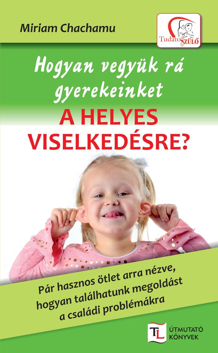 Hogyan vegyük rá gyerekeinket a helyes viselkedésre? (könyv) - Miriam Chachamu   rukkola.hu