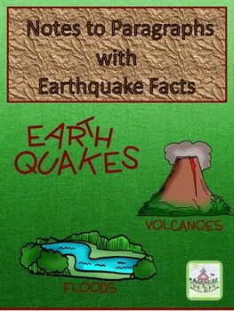 This activity is designed to help students incorporate paragraph writing skills with information about earthquakes.  There are 6 pages with 9-11 facts on each page; students are to construct a well written paragraph using these facts. Information on each page is written in a note taking format; students will use these facts in their own sentences as they construct their paragraphs.