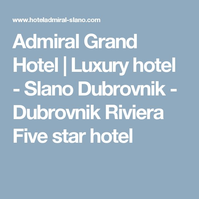 Admiral Grand Hotel   Luxury hotel - Slano Dubrovnik - Dubrovnik Riviera Five star hotel