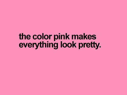 The color pink makes everything AMAZING!