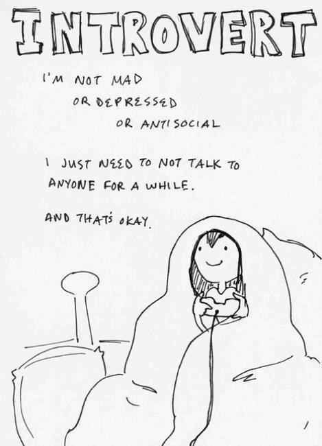 "I need all of my extroverted friends to read this and then leave me alone... because ""Hi, My name is Elizabeth and I'm an introvert."" p.s.) they use the word ""antisocial"" incorrectly. that's a severe mental disorder. like serial killer. I know saying ""she's not very sociable,"" is more syllables, but it's also more correct."