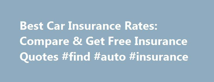 Best Car Insurance Rates: Compare & Get Free Insurance Quotes #find #auto #insurance http://insurances.nef2.com/best-car-insurance-rates-compare-get-free-insurance-quotes-find-auto-insurance/  #best auto insurance rates # best car insurance rates Best car insurance rates There are several ways to compensate for this and for other risks of state pensions. best car insurance rates What s more most brokerage firms in Ireland are generally smaller and can often provide support faster and more…