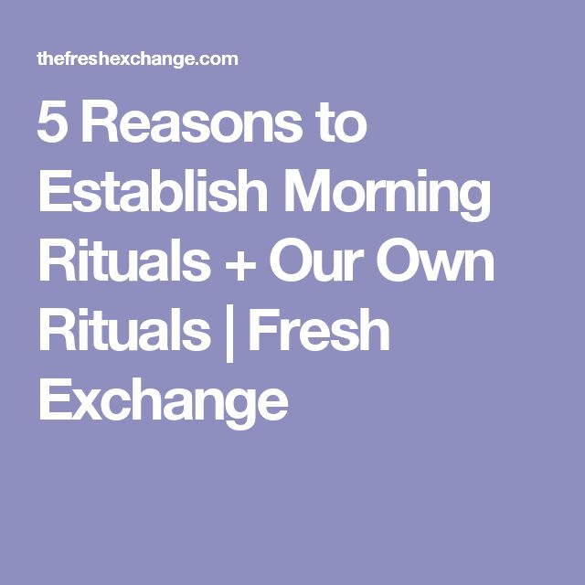 5 Reasons to Establish Morning Rituals + Our Own Rituals | Fresh Exchange